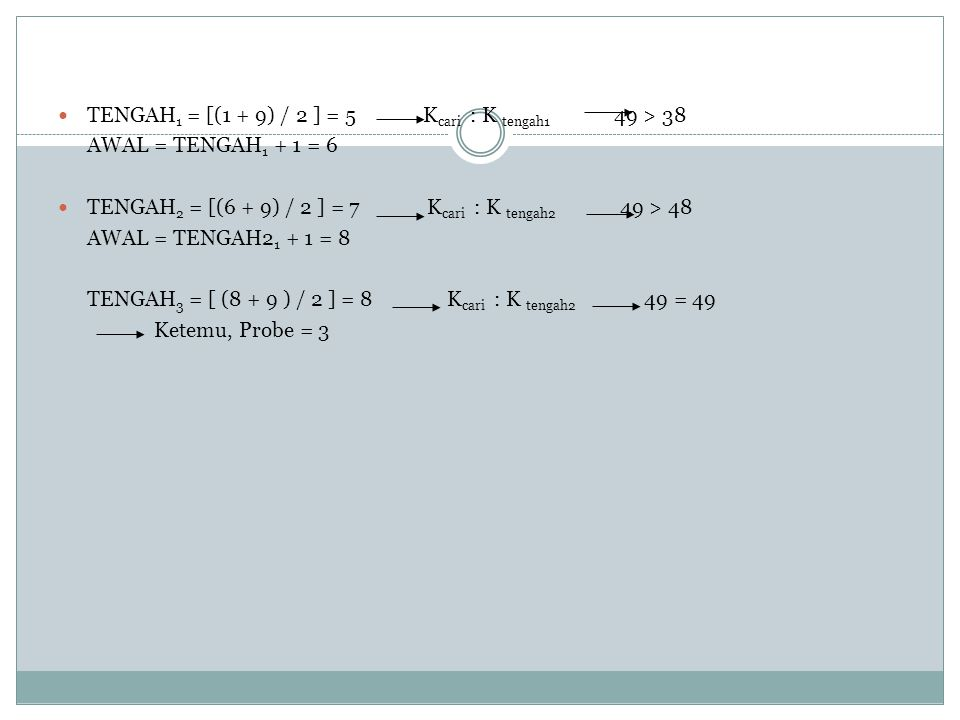 TENGAH1 = [(1 + 9) / 2 ] = 5 Kcari : K tengah1 49 > 38